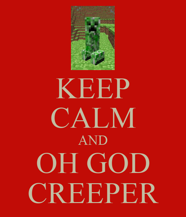 KEEP CALM AND OH GOD CREEPER