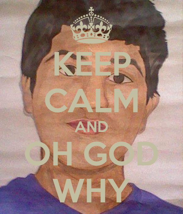 KEEP CALM AND OH GOD WHY