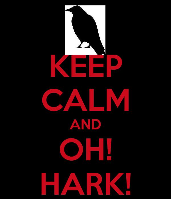 KEEP CALM AND OH! HARK!
