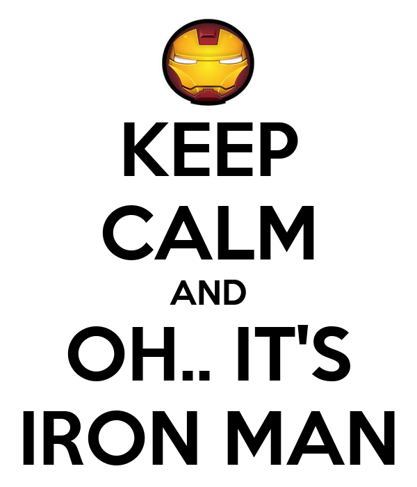 KEEP CALM AND OH.. IT'S IRON MAN