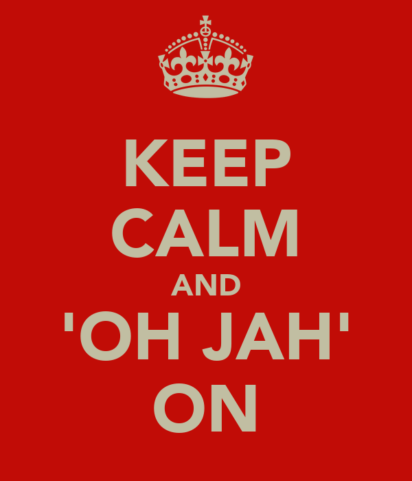 KEEP CALM AND 'OH JAH' ON
