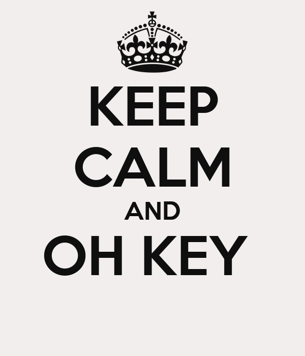 KEEP CALM AND OH KEY