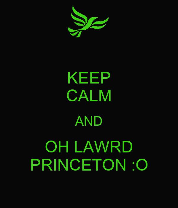 KEEP CALM AND OH LAWRD PRINCETON :O