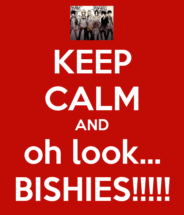 KEEP CALM AND oh look... BISHIES!!!!!