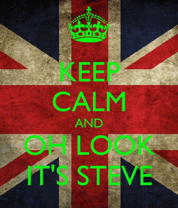 KEEP CALM AND OH LOOK IT'S STEVE