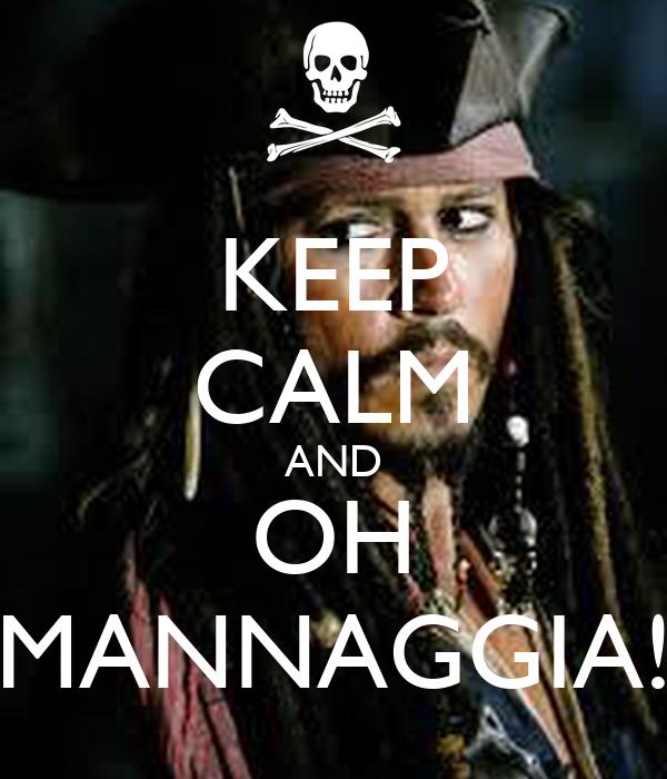 KEEP CALM AND OH MANNAGGIA!