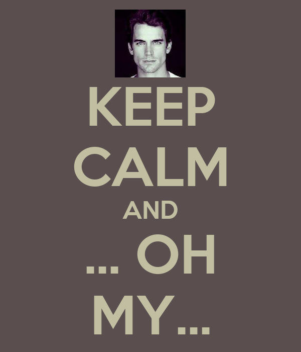 KEEP CALM AND ... OH MY...
