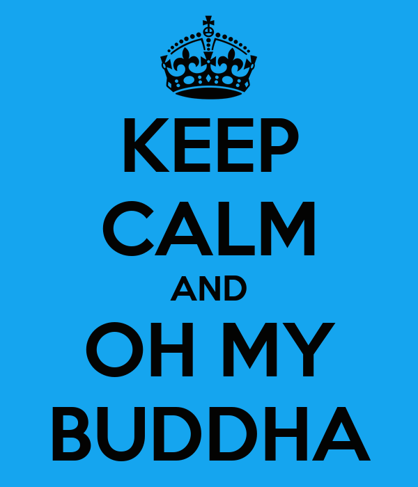 KEEP CALM AND OH MY BUDDHA