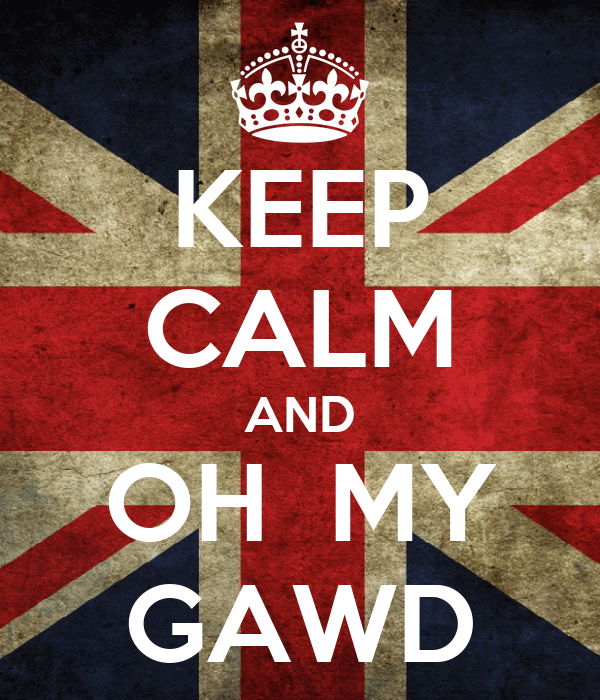 KEEP CALM AND OH  MY GAWD