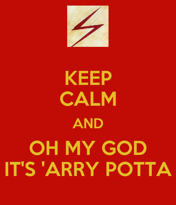 KEEP CALM AND OH MY GOD IT'S 'ARRY POTTA
