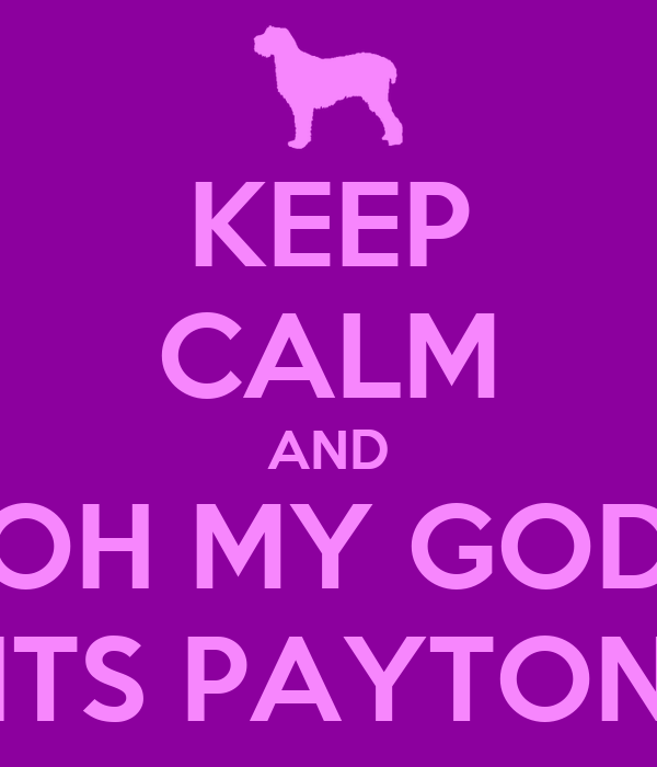 KEEP CALM AND OH MY GOD ITS PAYTON