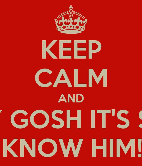 KEEP CALM AND OH MY GOSH IT'S SANTA I KNOW HIM!!!