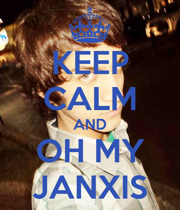 KEEP CALM AND OH MY JANXIS