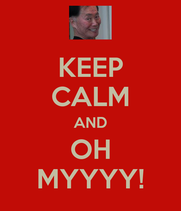 KEEP CALM AND OH MYYYY!