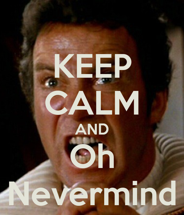 KEEP CALM AND Oh Nevermind