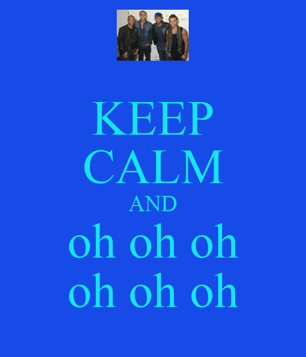 KEEP CALM AND oh oh oh oh oh oh