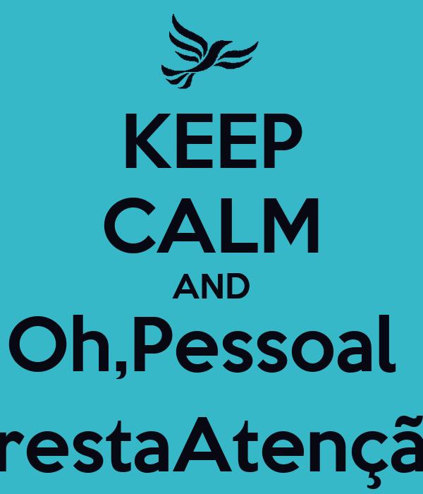 KEEP CALM AND Oh,Pessoal  PrestaAtenção