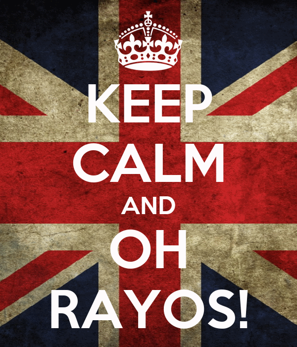 KEEP CALM AND OH RAYOS!