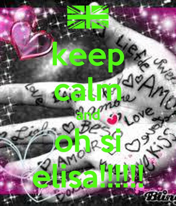 keep calm and oh si elisa!!!!!!