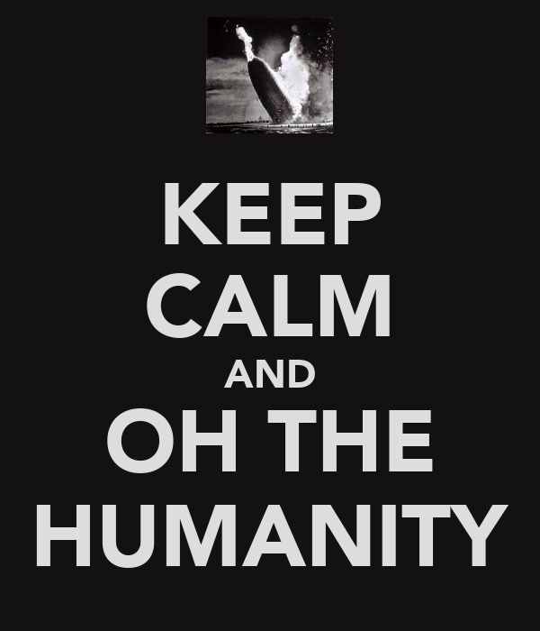 KEEP CALM AND OH THE HUMANITY