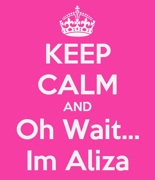 KEEP CALM AND Oh Wait... Im Aliza