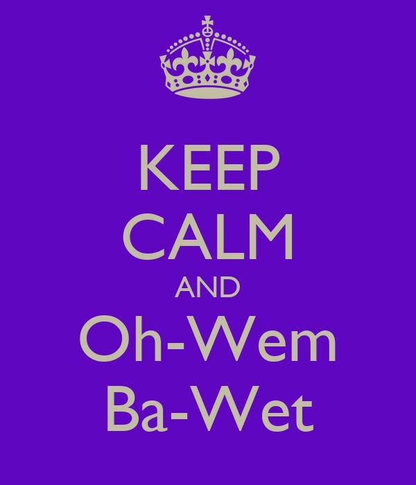 KEEP CALM AND Oh-Wem Ba-Wet