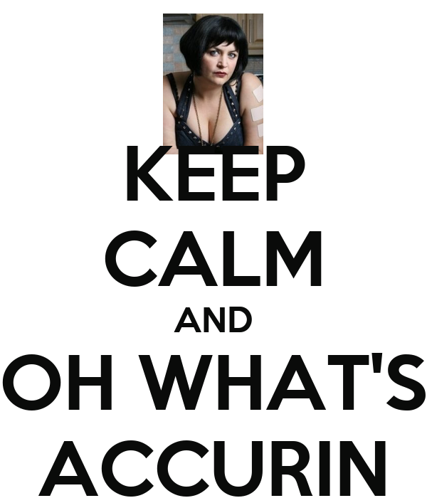 KEEP CALM AND OH WHAT'S ACCURIN