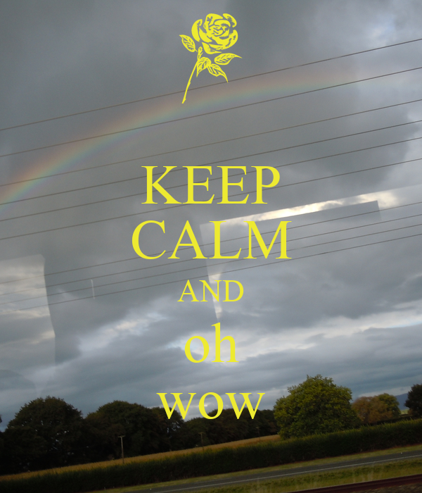 KEEP CALM AND oh wow