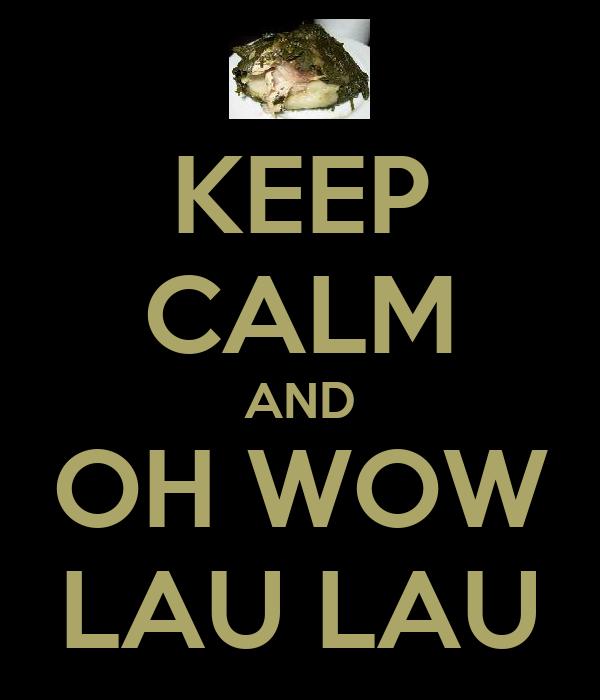 KEEP CALM AND OH WOW LAU LAU