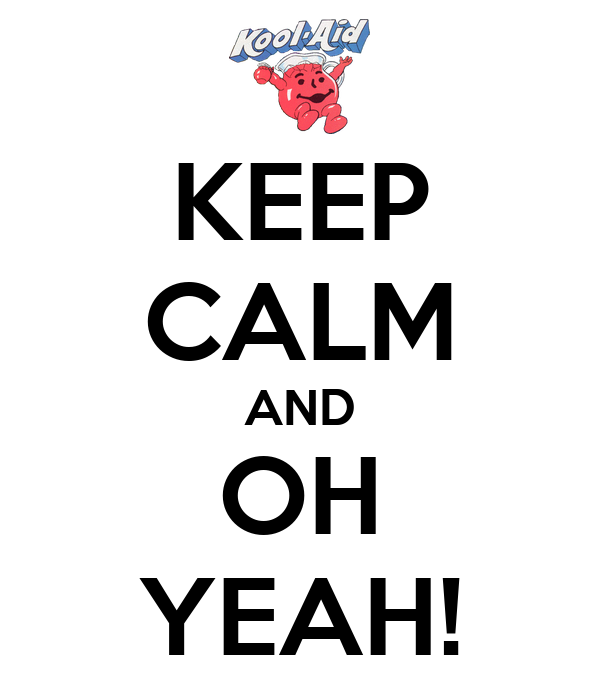 KEEP CALM AND OH YEAH!