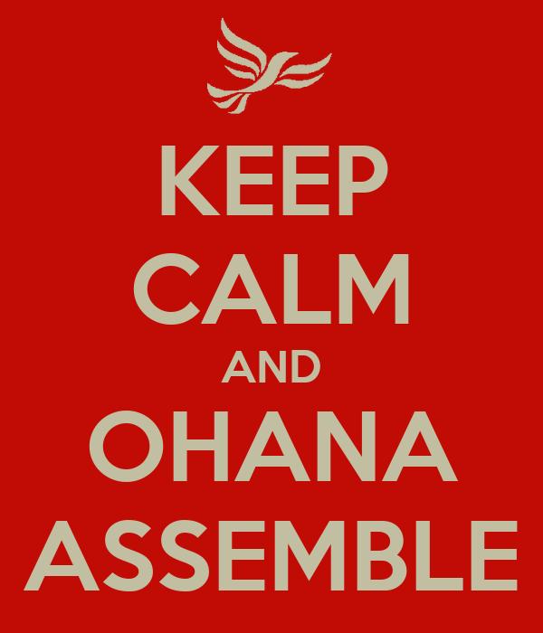 KEEP CALM AND OHANA ASSEMBLE
