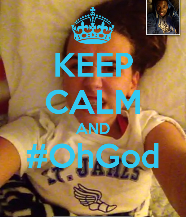 KEEP CALM AND #OhGod
