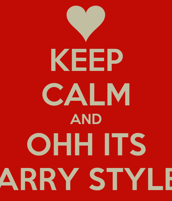 KEEP CALM AND OHH ITS HARRY STYLES