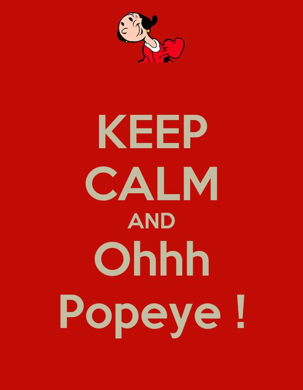 KEEP CALM AND Ohhh Popeye !