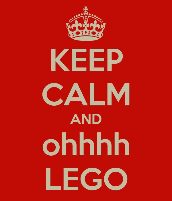 KEEP CALM AND ohhhh LEGO