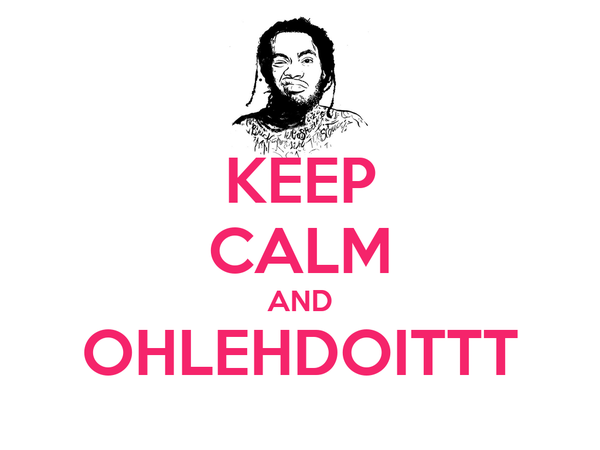 KEEP CALM AND OHLEHDOITTT