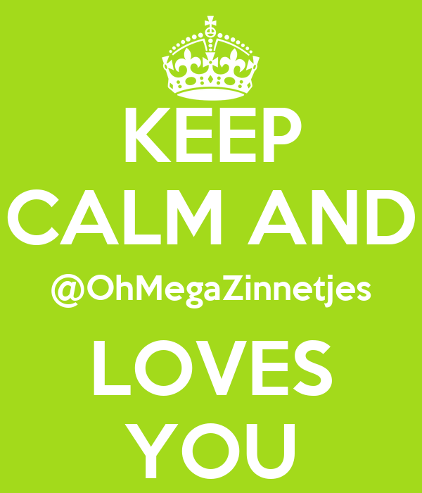 KEEP CALM AND @OhMegaZinnetjes LOVES YOU