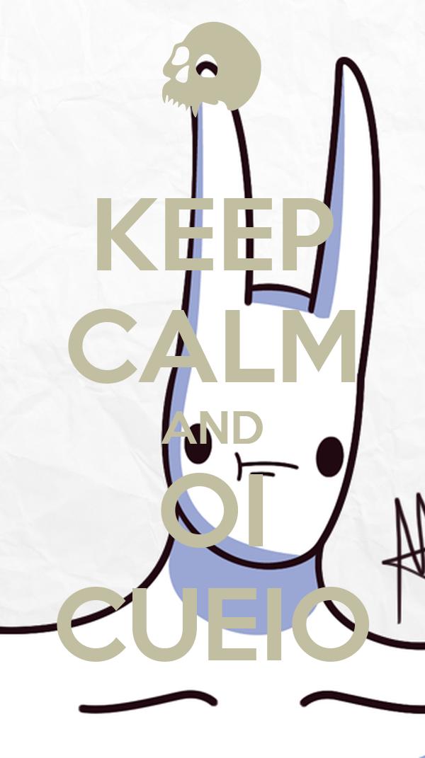 KEEP CALM AND OI CUEIO