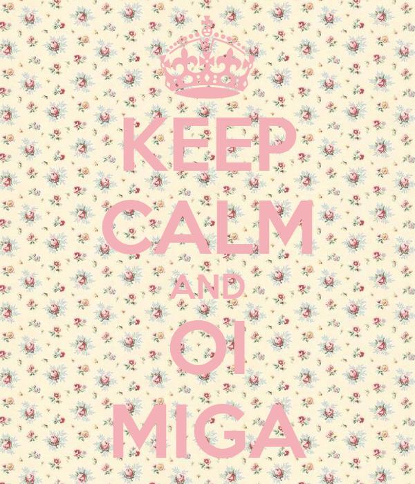 KEEP CALM AND OI MIGA