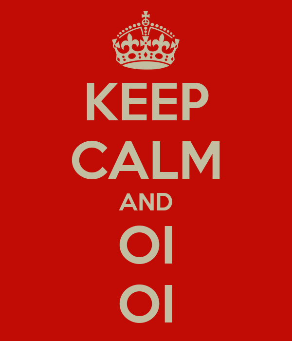 KEEP CALM AND OI OI