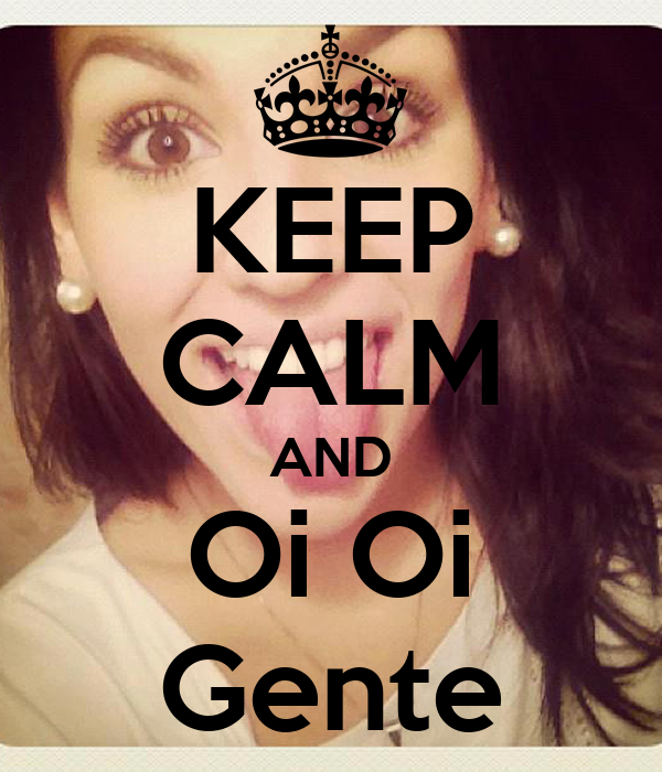 KEEP CALM AND Oi Oi Gente