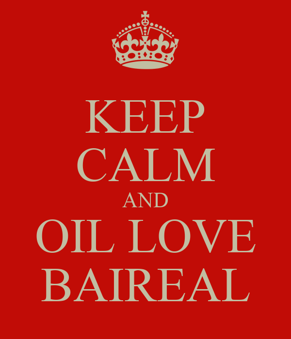 KEEP CALM AND OIL LOVE BAIREAL