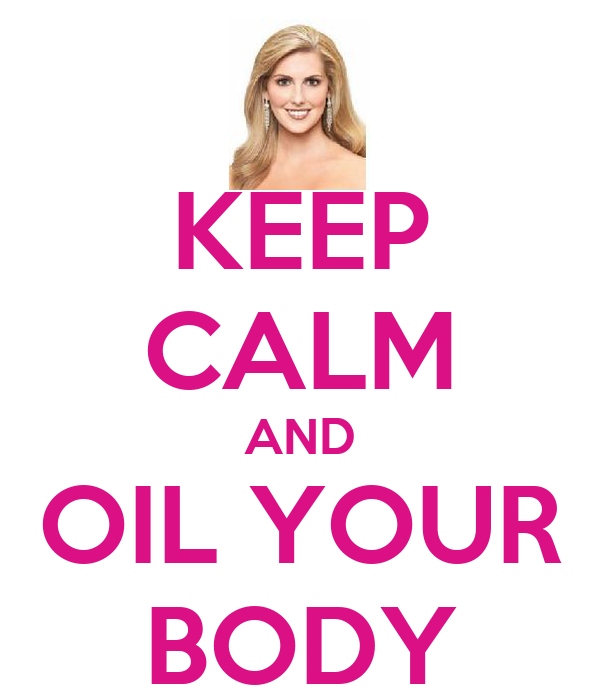 KEEP CALM AND OIL YOUR BODY