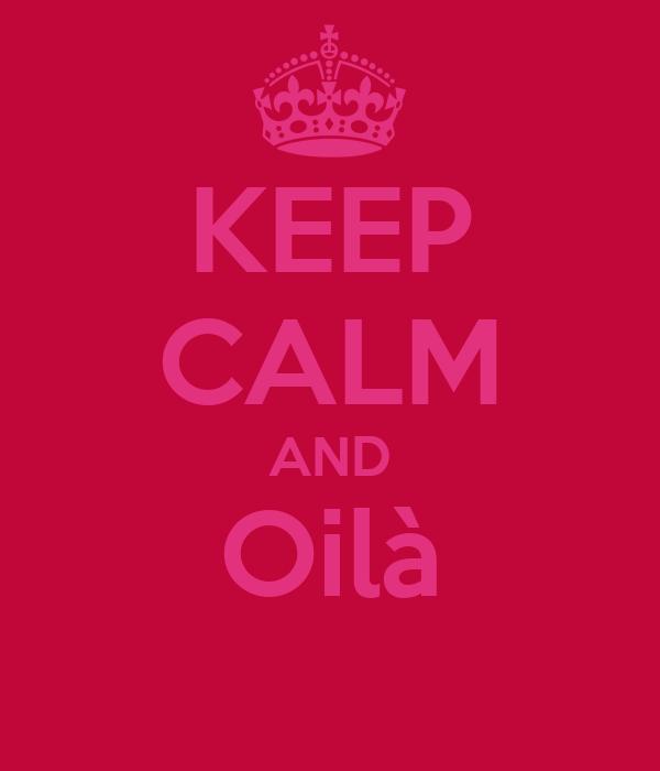 KEEP CALM AND Oilà