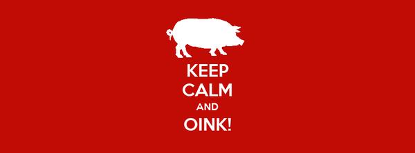 KEEP CALM AND OINK!
