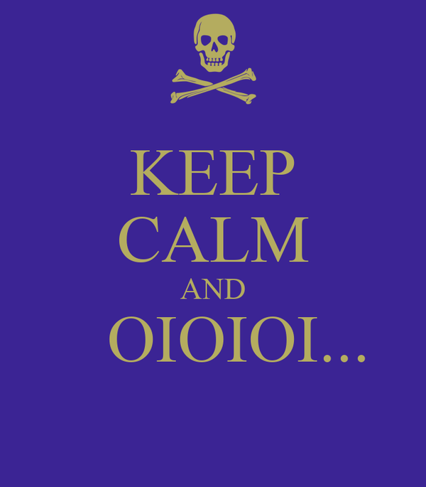 KEEP CALM AND    OIOIOI...