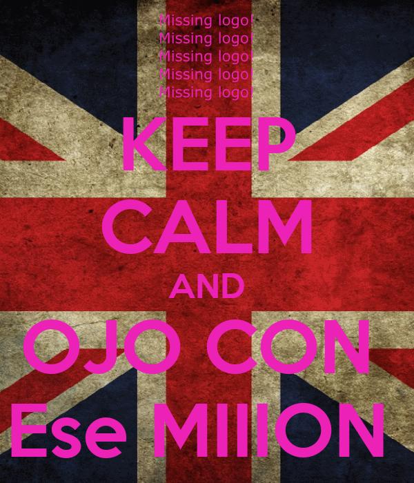 KEEP CALM AND OJO CON  Ese MIIION