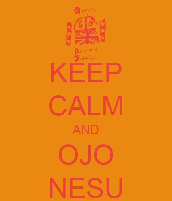 KEEP CALM AND OJO NESU