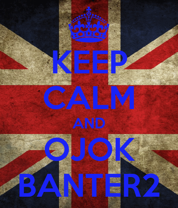 KEEP CALM AND OJOK BANTER2