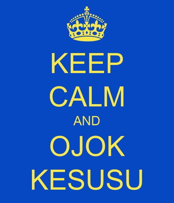 KEEP CALM AND OJOK KESUSU